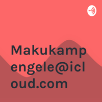 Makukampengele@icloud.com podcast
