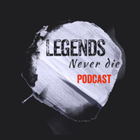 Legends Never Die Podcast podcast