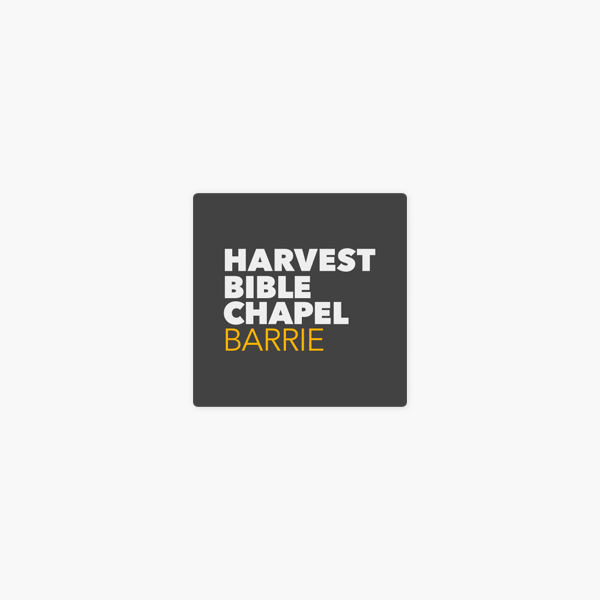 Sermons from Harvest Bible Chapel Barrie on Apple Podcasts