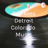 Bay Area Detroit Colorado Music podcast