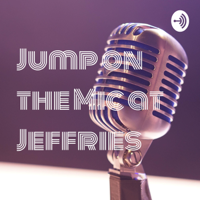 Jump on the Mic at Jeffries podcast