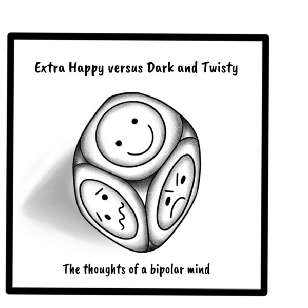 Extra Happy versus Dark and Twisty. Living with bipolar disorder