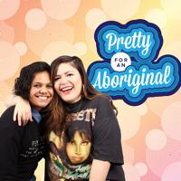 Pretty For An Aboriginal podcast