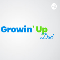 Growin Up Dad podcast