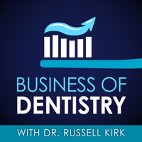 Business Of Dentistry with Dr. Russell Kirk podcast