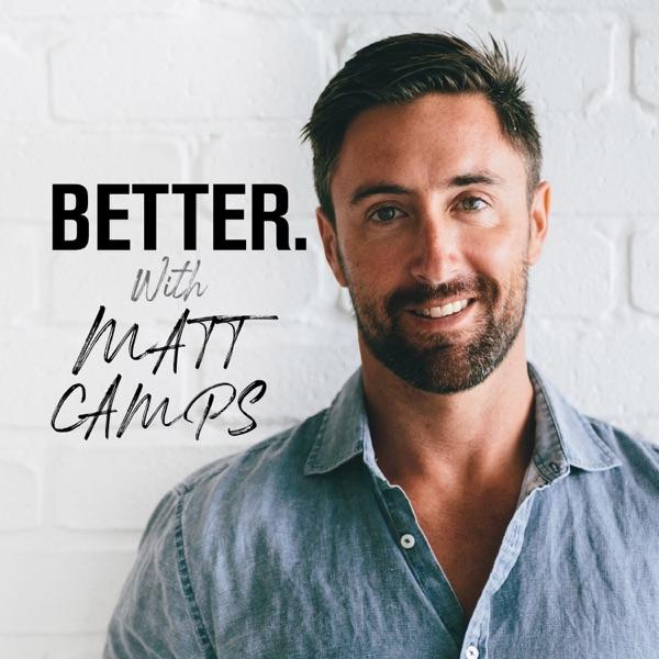 Better. With Matt Camps.