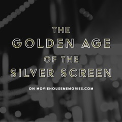 Golden Age of the Silver Screen – Movie House Memories