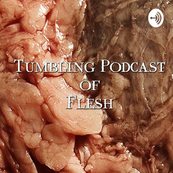 Tumbling Podcast Of Flesh
