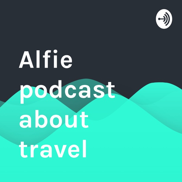 Alfie podcast about travel