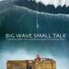 Big Wave Small Talk - A podcast about big waves and how to survive them, hosted by Shannon Reporting