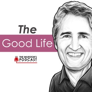 The Good Life - The Investor's Podcast Network