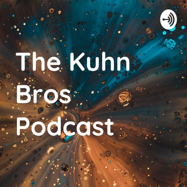 The Kuhn Bros Podcast