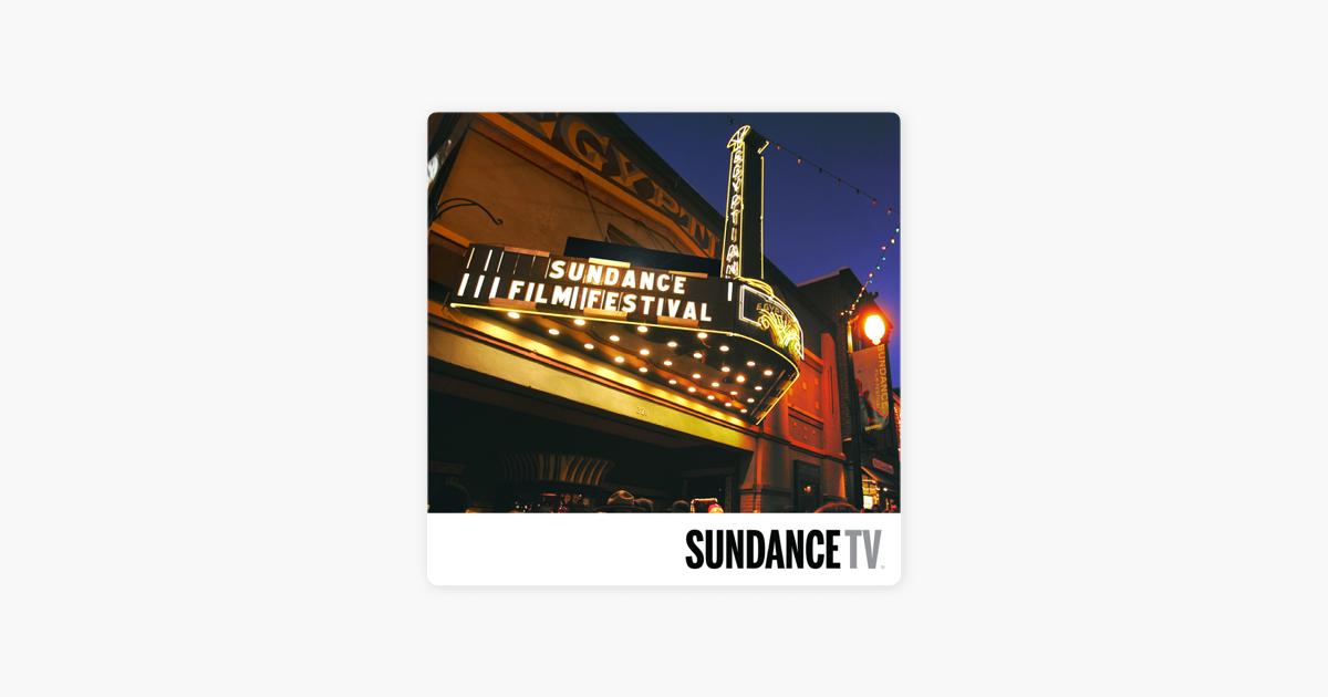 SundanceTV at the Sundance Film Festival on Apple Podcasts