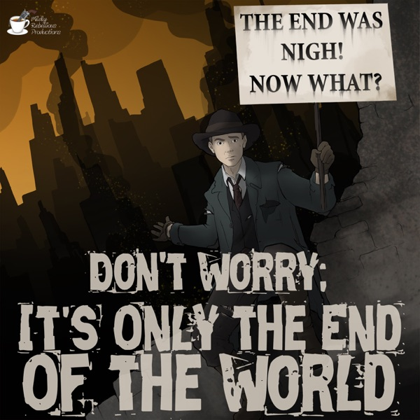 Don't Worry; It's Only the End of the World