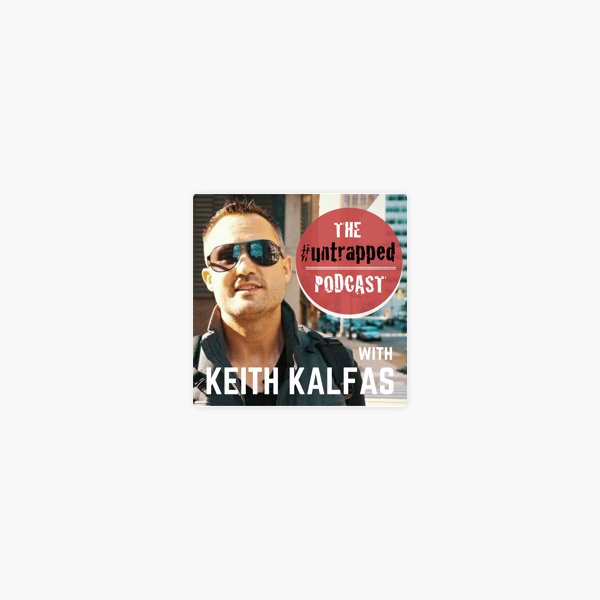 The Untrapped Podcast With Keith Kalfas On Apple Podcasts