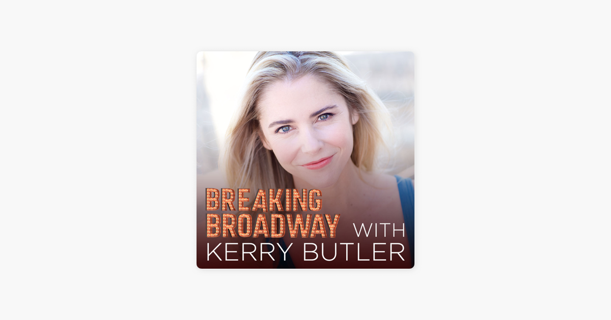 Breaking Broadway with Kerry Butler on Apple Podcasts