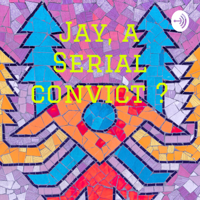 Jay, a Serial convict ? podcast