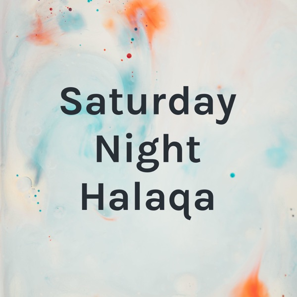 Saturday Night Halaqa