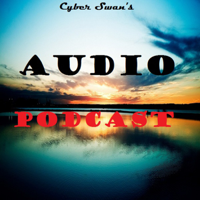 Cyber Swan's Audio Podcast podcast