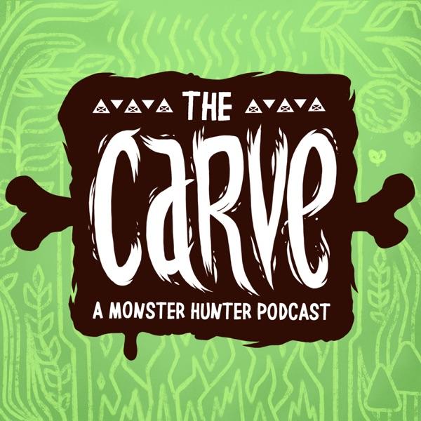 The Carve: A Monster Hunter Podcast