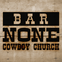 Bar None Cowboy Church podcast