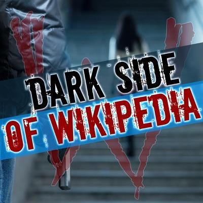 Dark Side of Wikipedia | True Crime & Dark History