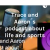 Trace and Aaron´s podcast about life and sports artwork