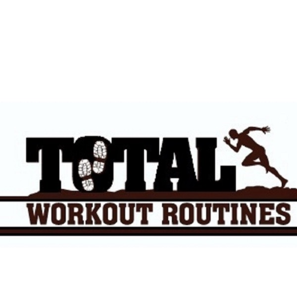 Total Workout Routines Health and Fitness Podcast