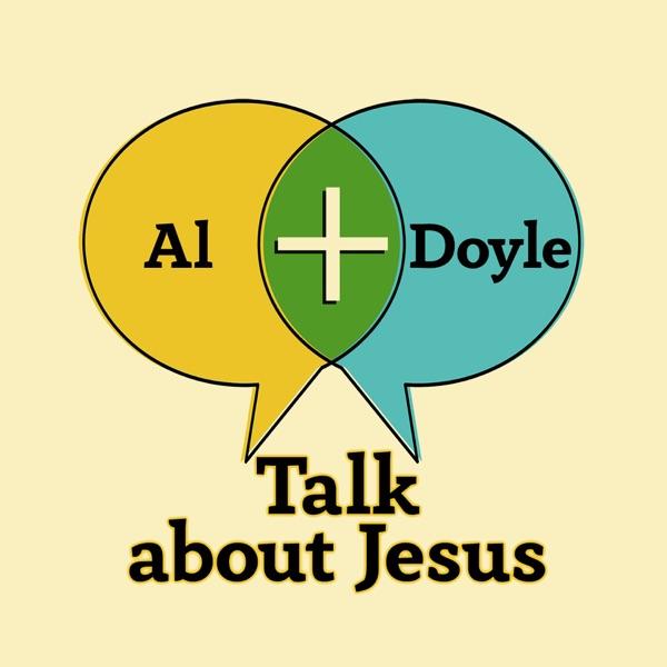 Al + Doyle Talk about Jesus