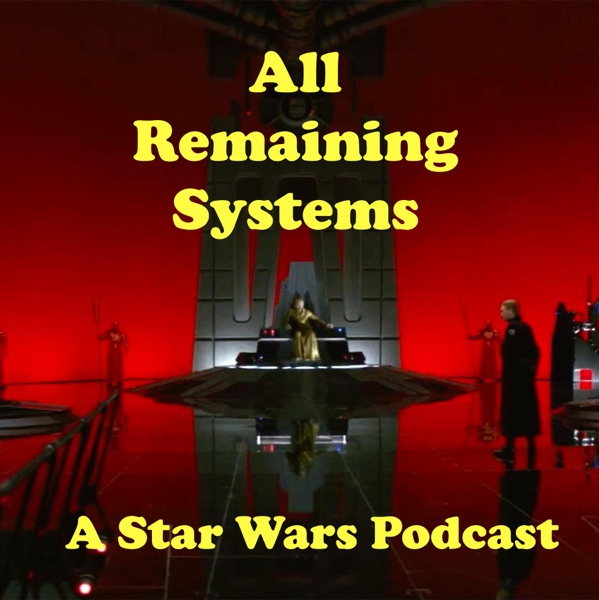 All Remaining Systems - A Star Wars Podcast