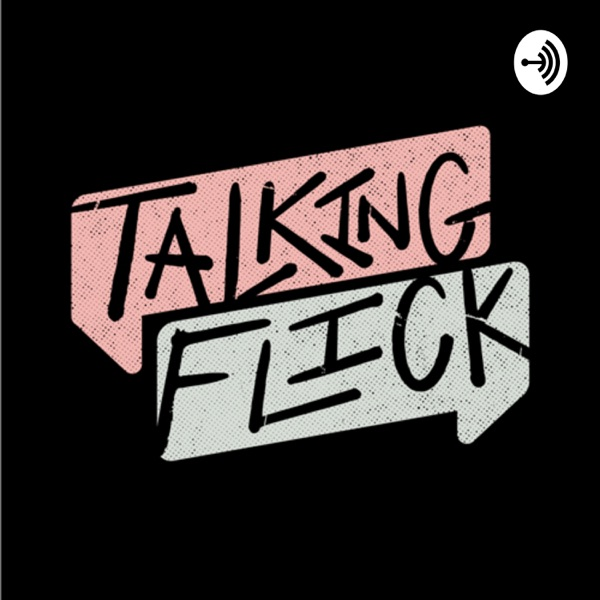 Talking Flick: A Movie Review Podcast