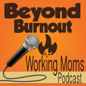 Beyond Burnout - Life Management for Working Moms