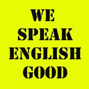 We Speak English Good