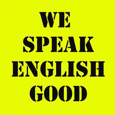 We Speak English Good:A Podcast of Good 'ol Conversation
