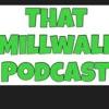 That Millwall Podcast artwork