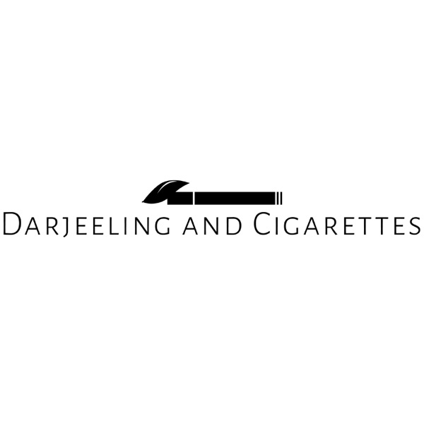 Darjeeling and Cigarettes