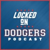 Locked On Dodgers – Daily Podcast On The Los Angeles Dodgers artwork