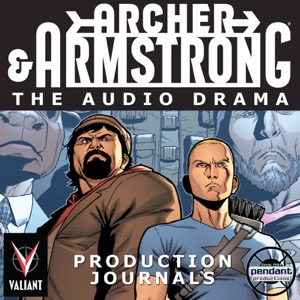 Archer and Armstrong: The Audio Drama production journals - Brought to you by Pendant Productions and Valiant Entertainment