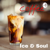 Coffee with Ice & Soul podcast
