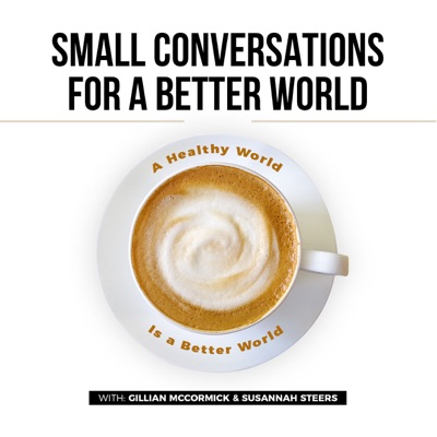 Small Conversations for a Better World Podcast