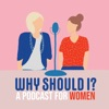 Why Should I?: A Podcast for Women artwork