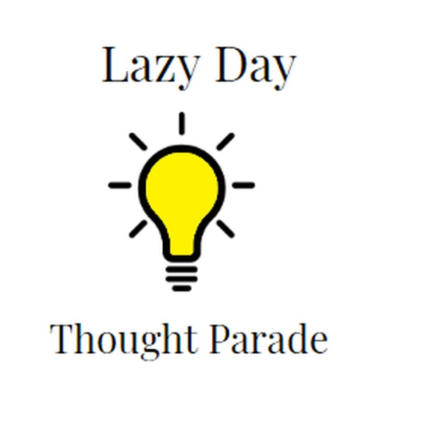 Lazy Day Thought Parade