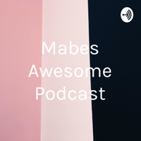 Mabes Awesome Podcast podcast
