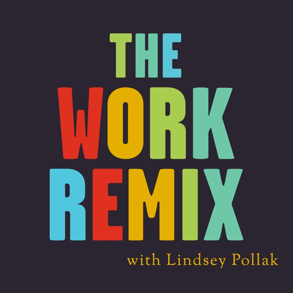 The Work Remix with Lindsey Pollak