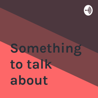 Something to talk about podcast