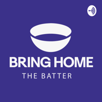 Bring Home The Batter podcast