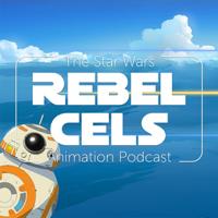 Rebel Cels: The Star Wars Animation Podcast - Star Wars Rebels, Freemaker Adventures, Forces of Destiny podcast