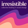 Irresistible (fka Healing Justice Podcast)