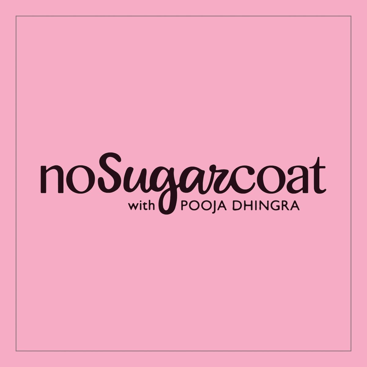 NoSugarCoat with Pooja Dhingra