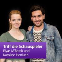 Elyas M'Barek und Karoline Herfurth: Triff die Schauspieler podcast